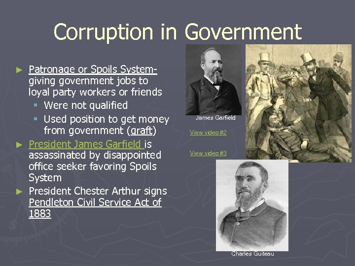 Corruption in Government ► ► ► Patronage or Spoils Systemgiving government jobs to loyal