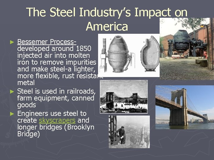 The Steel Industry's Impact on America Bessemer Processdeveloped around 1850 injected air into molten