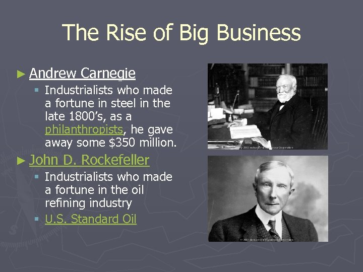 The Rise of Big Business ► Andrew Carnegie § Industrialists who made a fortune
