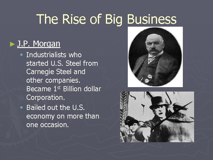 The Rise of Big Business ► J. P. Morgan § Industrialists who started U.