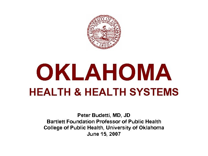 OKLAHOMA HEALTH & HEALTH SYSTEMS Peter Budetti, MD, JD Bartlett Foundation Professor of Public