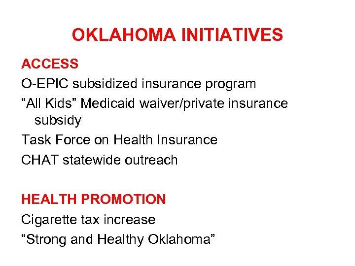 "OKLAHOMA INITIATIVES ACCESS O-EPIC subsidized insurance program ""All Kids"" Medicaid waiver/private insurance subsidy Task"