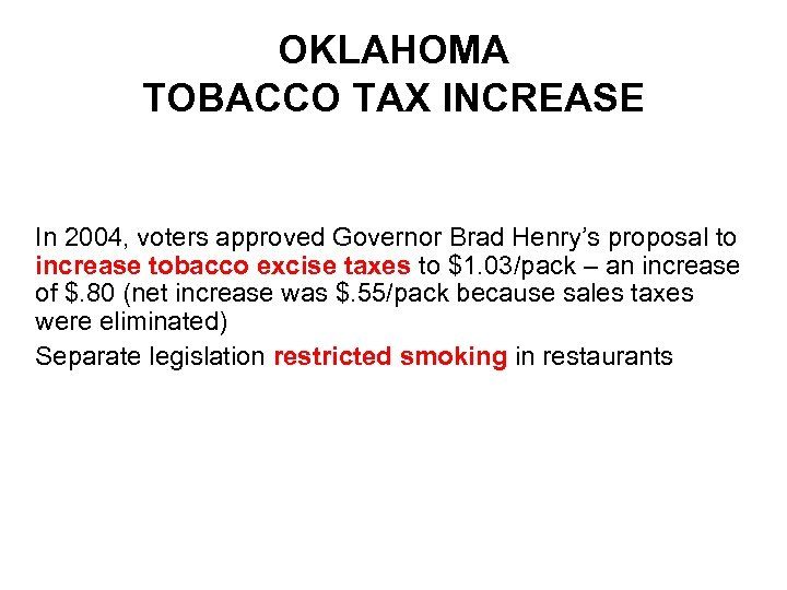 OKLAHOMA TOBACCO TAX INCREASE In 2004, voters approved Governor Brad Henry's proposal to increase
