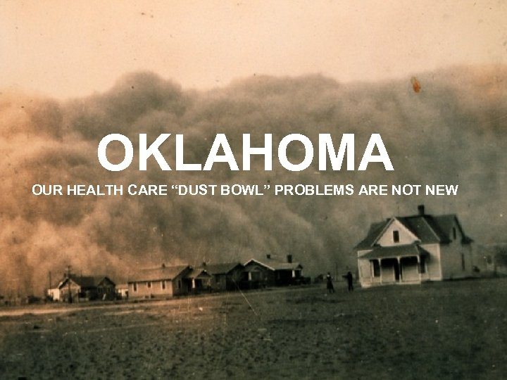 """OKLAHOMA OUR HEALTH CARE """"DUST BOWL"""" PROBLEMS ARE NOT NEW"""