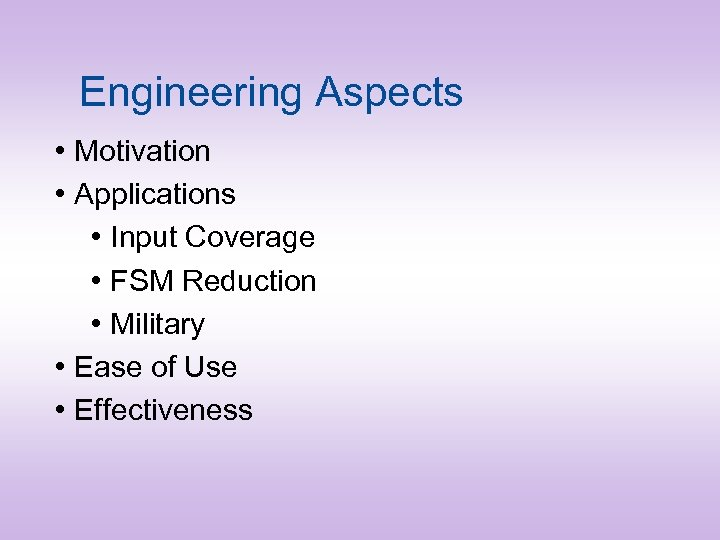 Engineering Aspects • Motivation • Applications • Input Coverage • FSM Reduction • Military