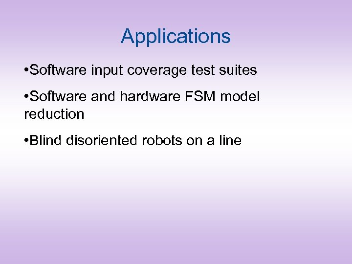 Applications • Software input coverage test suites • Software and hardware FSM model reduction
