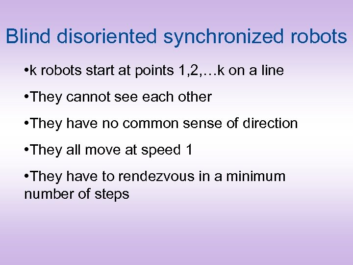 Blind disoriented synchronized robots • k robots start at points 1, 2, …k on