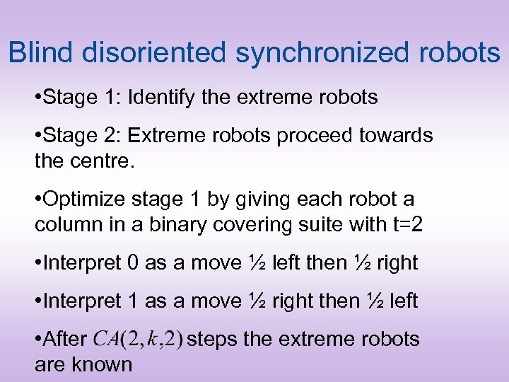 Blind disoriented synchronized robots • Stage 1: Identify the extreme robots • Stage 2: