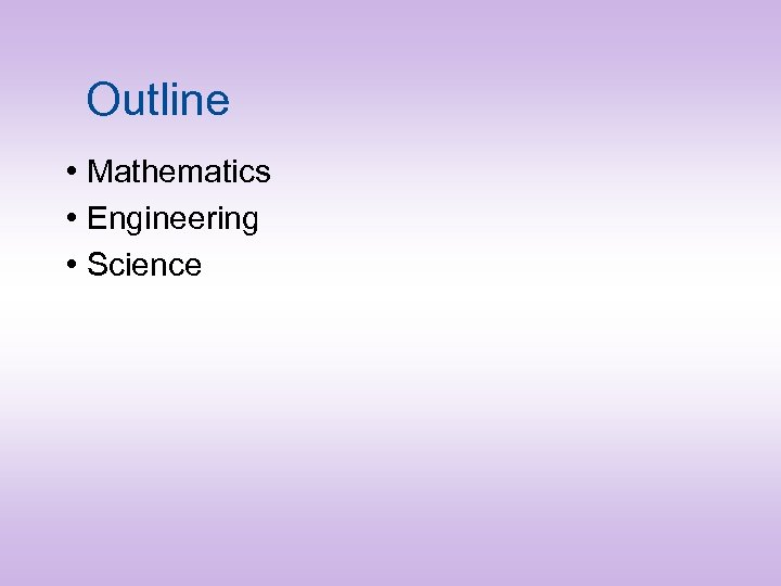 Outline • Mathematics • Engineering • Science