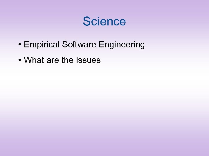 Science • Empirical Software Engineering • What are the issues