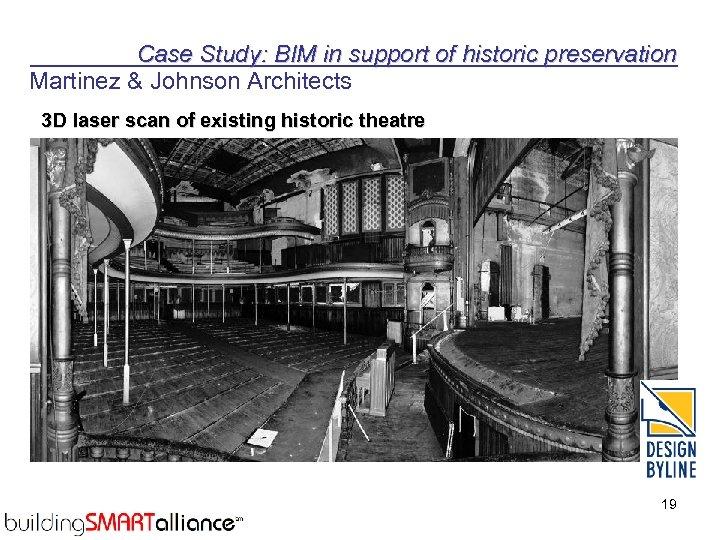 Case Study: BIM in support of historic preservation Martinez & Johnson Architects 3 D