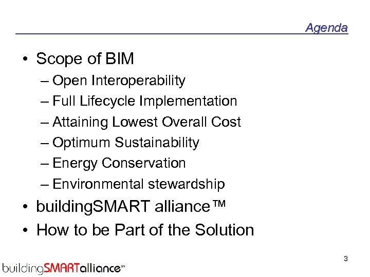 Agenda • Scope of BIM – Open Interoperability – Full Lifecycle Implementation – Attaining