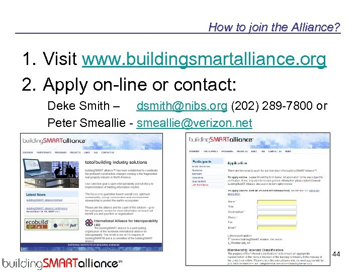 How to join the Alliance? 1. Visit www. buildingsmartalliance. org 2. Apply on-line or