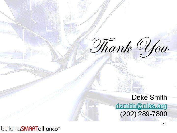 Thank You Deke Smith dsmith@nibs. org (202) 289 -7800 46