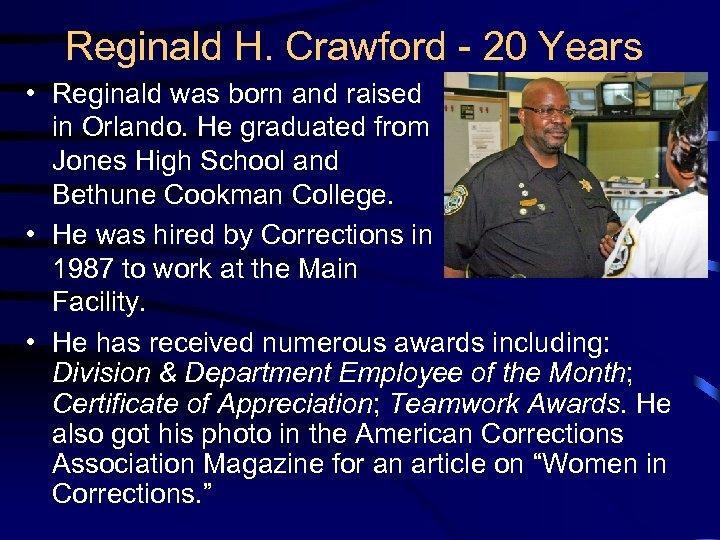 Reginald H. Crawford - 20 Years • Reginald was born and raised in Orlando.