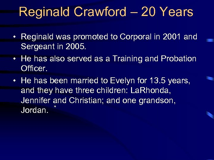 Reginald Crawford – 20 Years • Reginald was promoted to Corporal in 2001 and
