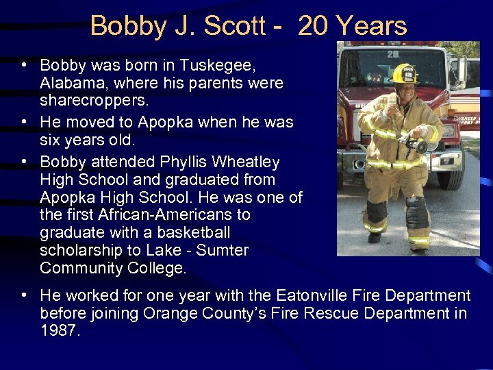 Bobby J. Scott - 20 Years • Bobby was born in Tuskegee, Alabama, where