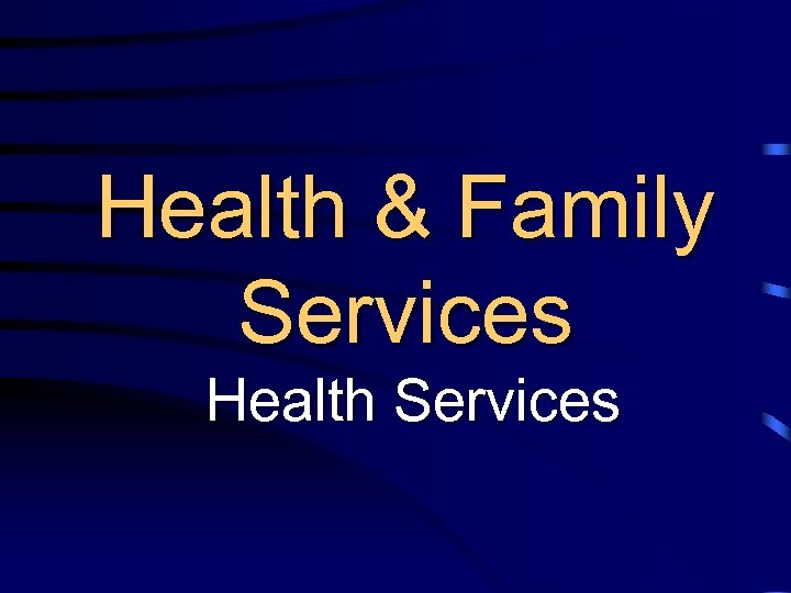 Health & Family Services Health Services