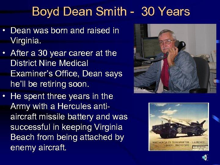 Boyd Dean Smith - 30 Years • Dean was born and raised in Virginia.