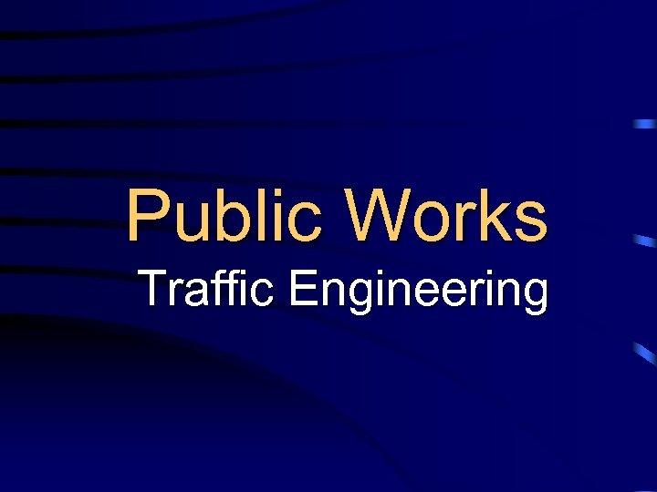 Public Works Traffic Engineering
