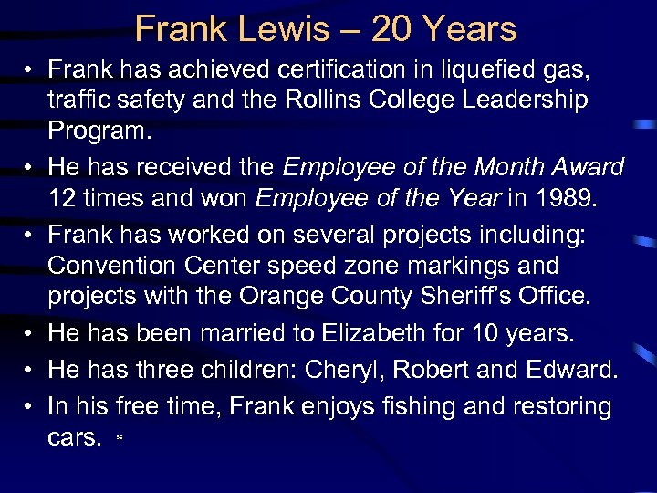 Frank Lewis – 20 Years • Frank has achieved certification in liquefied gas, traffic