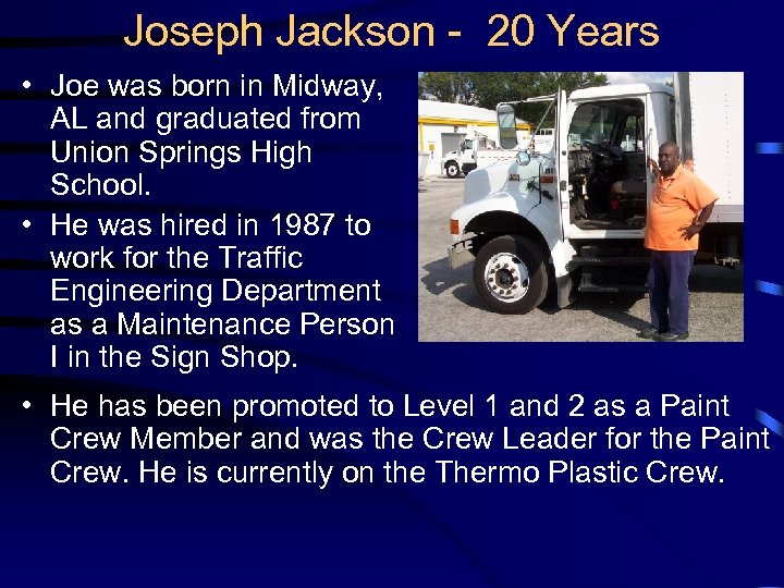Joseph Jackson - 20 Years • Joe was born in Midway, AL and graduated