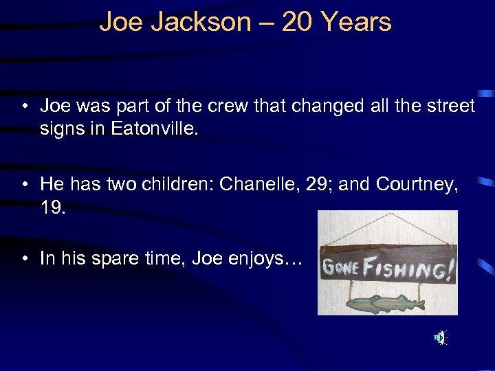 Joe Jackson – 20 Years • Joe was part of the crew that changed
