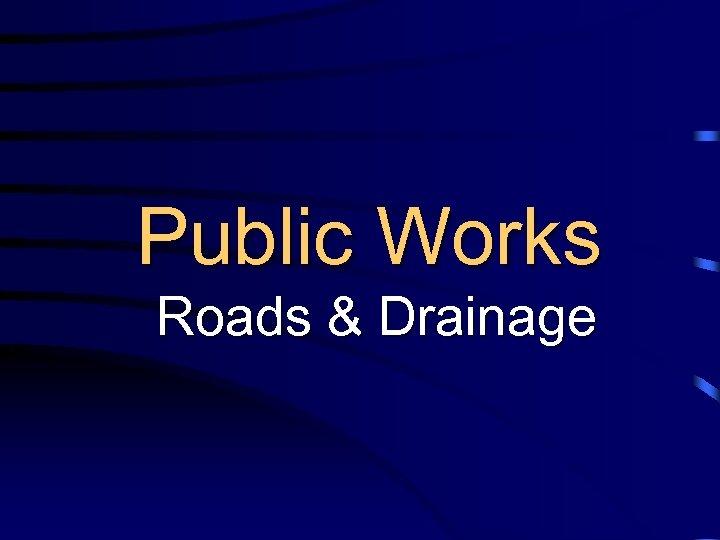 Public Works Roads & Drainage