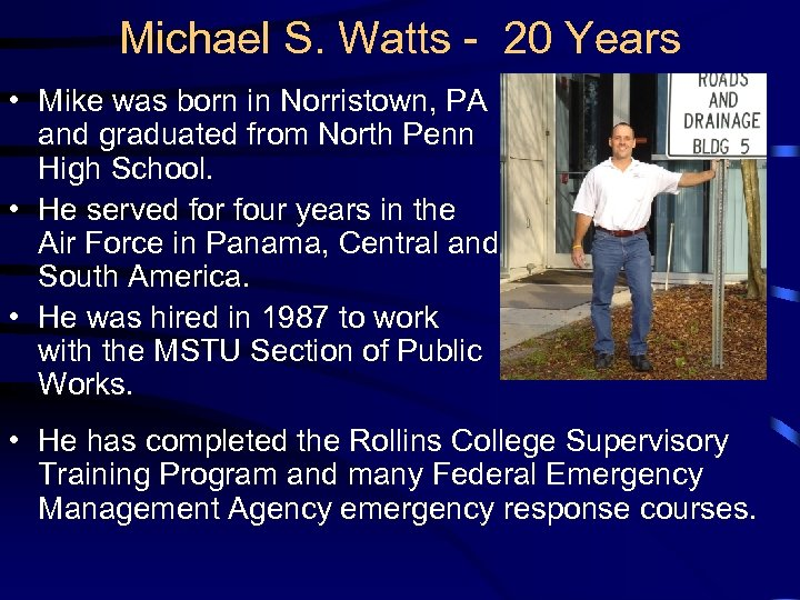 Michael S. Watts - 20 Years • Mike was born in Norristown, PA and