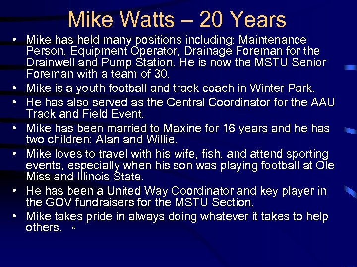 Mike Watts – 20 Years • Mike has held many positions including: Maintenance Person,
