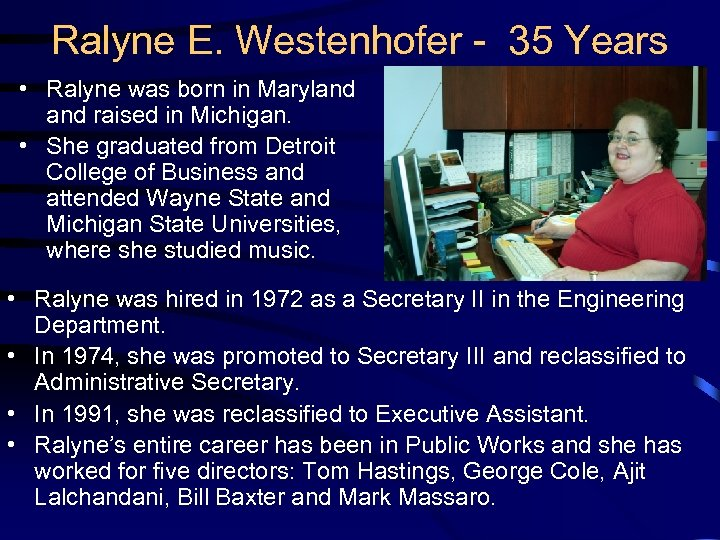 Ralyne E. Westenhofer - 35 Years • Ralyne was born in Maryland raised in