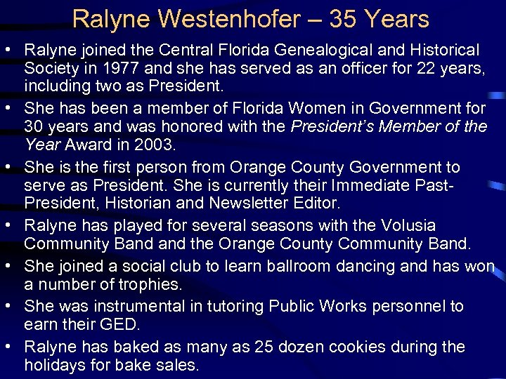 Ralyne Westenhofer – 35 Years • Ralyne joined the Central Florida Genealogical and Historical