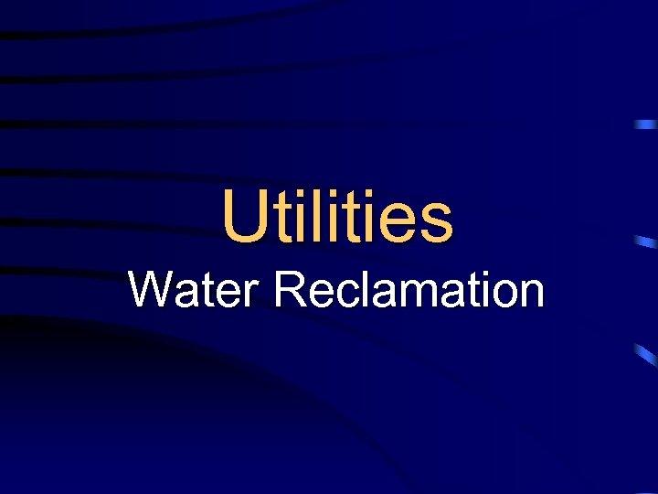 Utilities Water Reclamation
