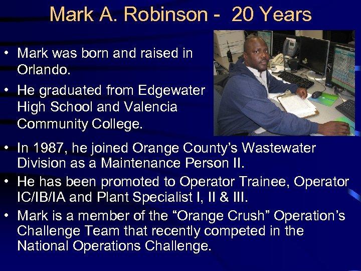 Mark A. Robinson - 20 Years • Mark was born and raised in Orlando.