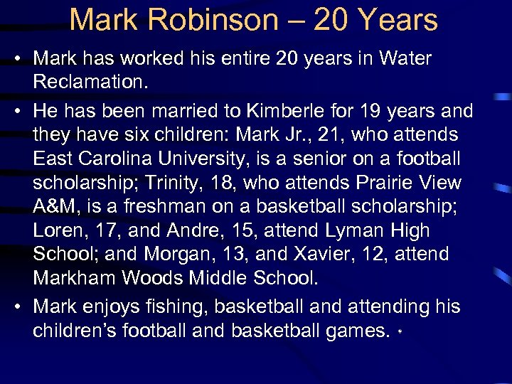 Mark Robinson – 20 Years • Mark has worked his entire 20 years in