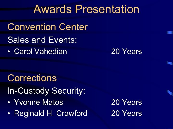 Awards Presentation Convention Center Sales and Events: • Carol Vahedian 20 Years Corrections In-Custody
