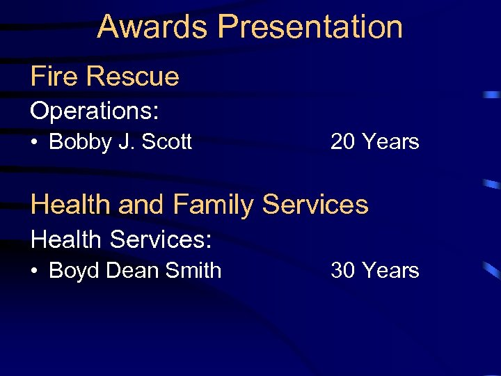 Awards Presentation Fire Rescue Operations: • Bobby J. Scott 20 Years Health and Family