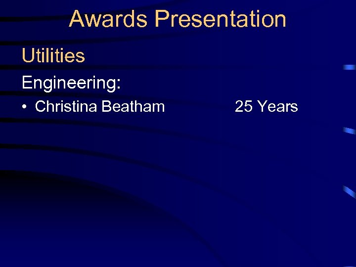 Awards Presentation Utilities Engineering: • Christina Beatham 25 Years