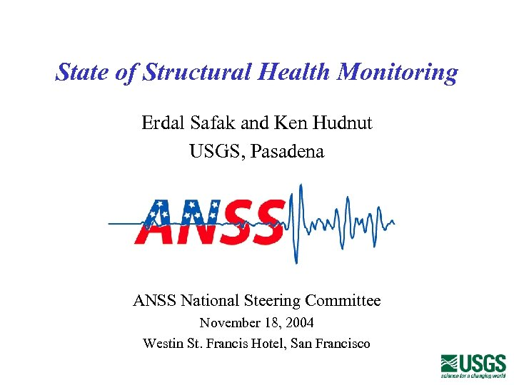 State of Structural Health Monitoring Erdal Safak and Ken Hudnut USGS, Pasadena ANSS National