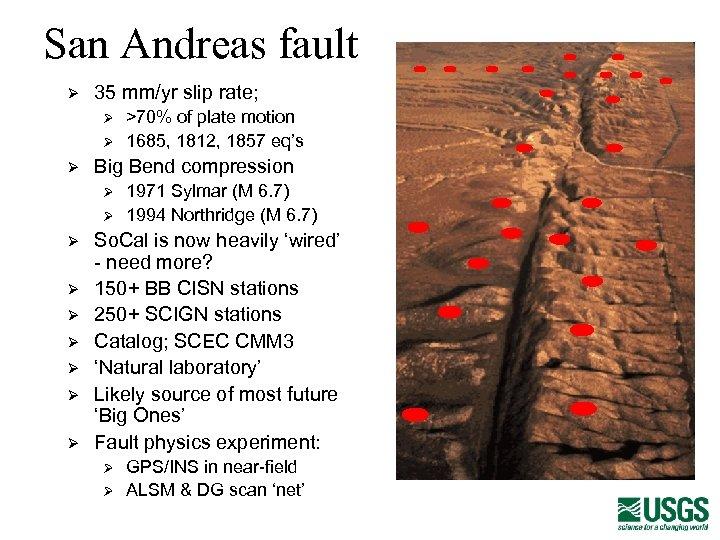 San Andreas fault Ø 35 mm/yr slip rate; Ø Ø Ø Big Bend compression