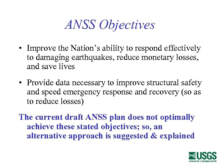 ANSS Objectives • Improve the Nation's ability to respond effectively to damaging earthquakes, reduce