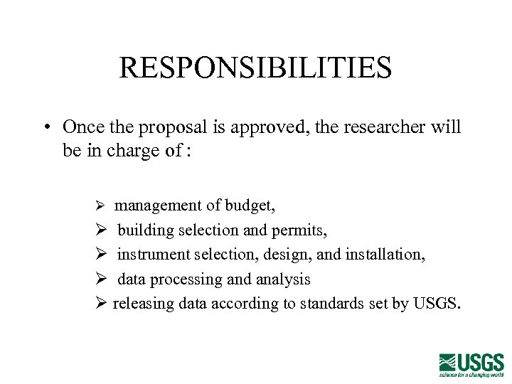 RESPONSIBILITIES • Once the proposal is approved, the researcher will be in charge of