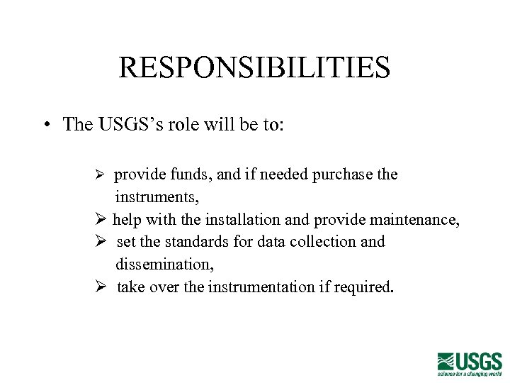 RESPONSIBILITIES • The USGS's role will be to: Ø provide funds, and if needed