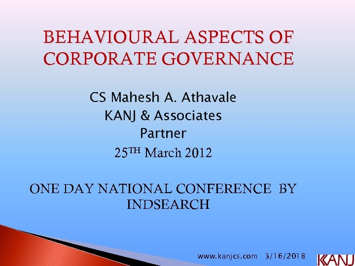 BEHAVIOURAL ASPECTS OF CORPORATE GOVERNANCE CS Mahesh A. Athavale KANJ & Associates Partner 25