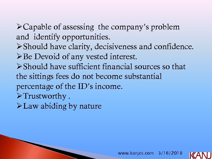 ØCapable of assessing the company's problem and identify opportunities. ØShould have clarity, decisiveness and