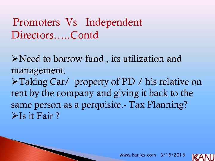 Promoters Vs Independent Directors…. . Contd ØNeed to borrow fund , its utilization and