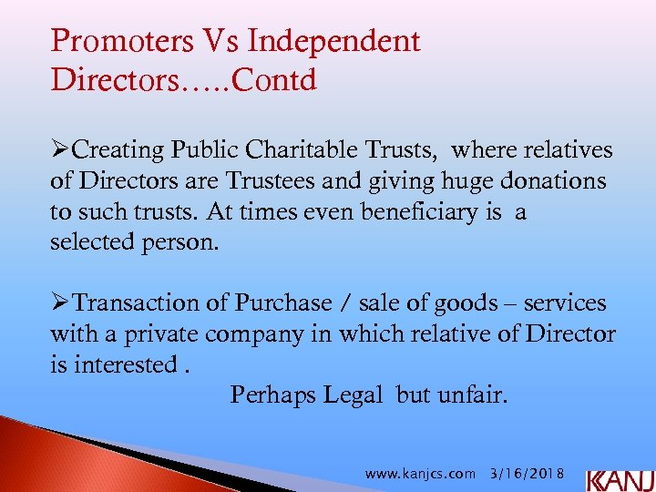 Promoters Vs Independent Directors…. . Contd ØCreating Public Charitable Trusts, where relatives of Directors