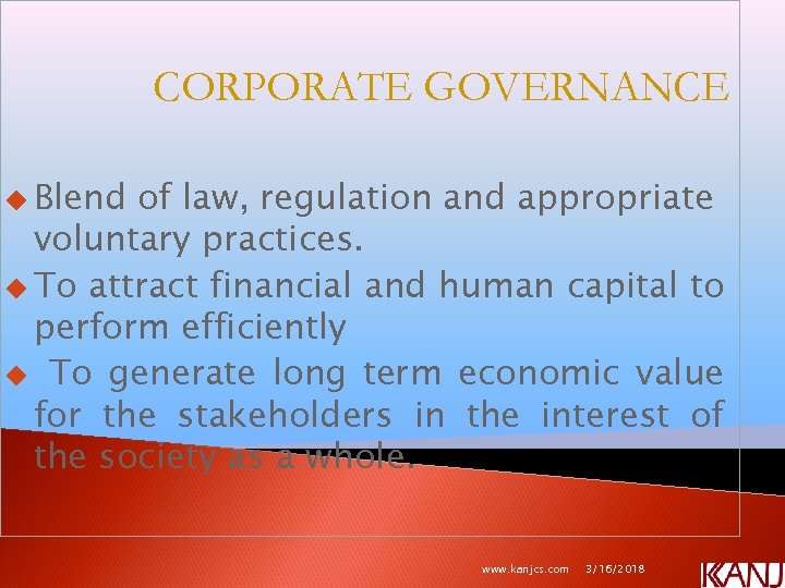 CORPORATE GOVERNANCE u Blend of law, regulation and appropriate voluntary practices. u To attract