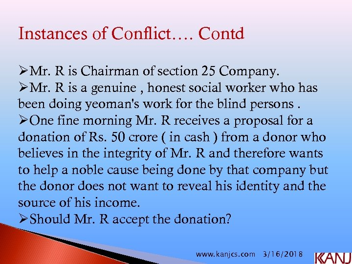 Instances of Conflict…. Contd ØMr. R is Chairman of section 25 Company. ØMr. R