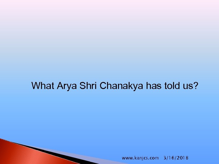 What Arya Shri Chanakya has told us? www. kanjcs. com 3/16/2018